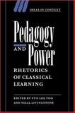Pedagogy and Power : Rhetorics of Classical Learning, , 0521038014