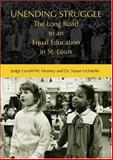 Unending Struggle : The Long Road to an Equal Education in St. Louis, Heaney, Gerald W. and Uchitelle, Susan, 0975318012