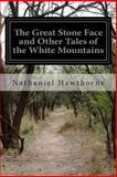The Great Stone Face and Other Tales of the White Mountains, Nathaniel Hawthorne, 1499718012