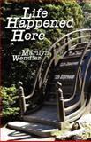 Life Happened Here, Marilyn Wendler, 1882918010