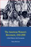 The American Women's Movement, 1945-2000 : A Brief History with Documents, MacLean, Nancy, 0312448015