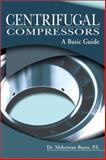 Centrifugal Compressors : A Basic Guide, Boyce, Meherwan P., 0878148019