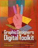 The Graphic Designer's Digital Toolkit : A Project-Based Introduction to Adobe Photoshop CS5, Illustrator CS5 and Indesign CS5, Wood, Allan, 111113801X