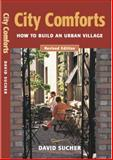 City Comforts : How to Build an Urban Village, Sucher, David M., 0964268019
