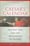 Caesar's Calendar : Ancient Time and the Beginnings of History, Feeney, Denis, 0520258010