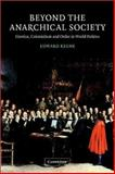 Beyond the Anarchical Society : Grotius, Colonialism and Order in World Politics, Keene, Edward, 0521008018