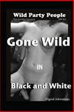 Gone Wild in Black and White - Wild Party People, Voy Wilde, 1481868012