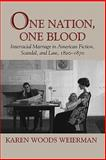 One Nation, One Blood : Interracial Marriage in American Fiction, Scandal, and Law, 1820-1870, Weierman, Karen Woods, 155849801X