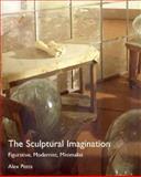 The Sculptural Imagination : Figurative, Modernist, Minimalist, Potts, Alex, 0300088019