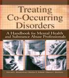 Treating Co-Occurring Disorders : A Handbook for Mental Health and Substance Abuse Professionals, Hendrickson, Edward L. and Schmal, Marilyn S., 0789018012