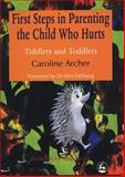 Parenting the Child Who Hurts : The First Steps, Archer, Caroline, 1853028010