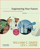 Engineering Your Future : A Comprehensive Introduction to Engineering, Oakes, William C. and Leone, Les L., 0199348014