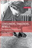 Consumers, Tinkerers, Rebels : The People Who Shaped Europe, Oldenziel, Ruth and HÃ¥rd, Mikael, 0230308015