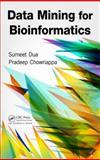 Data Mining for Bioinformatics, Dua, Sumeet and Chowriappa, Pradeep, 0849328012