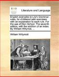English Examples to Lily's Grammar-Rules, for Childrens Latin Exercises, William Willymott, 114080801X