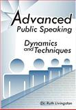 Advanced Public Speaking : Dynamics and Techniques, Livingston, Ruth, 1453508015