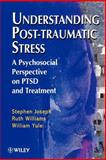 Understanding Post-Traumatic Stress : A Psychosocial Perspective on PTSD and Treatment, Joseph, Stephen and Williams, Ruth, 0471968013