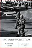 The October Crisis 1970 : An Insider's View, Tetley, William, 0773538011