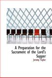 A Preparation for the Sacrament of the Lord's Supper, Jeremy Taylor, 1103718010