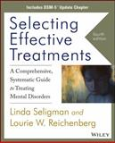 Selecting Effective Treatments : A Comprehensive Systematic Guide to Treating Mental Disorders, Seligman, Linda and Reichenberg, Lourie W., 1118738012