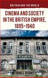 Cinema and Society in the British Empire, 1895-1940, Burns, James, 113730801X
