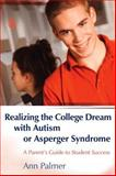 Realizing the College Dream with Autism or Asperger Syndrome, Ann Palmer, 1843108011