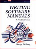 Writing Software Manuals : A Practical Guide, Thirlway, Martyn, 0131388010