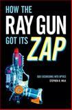 How the Ray Gun Got Its Zap, Stephen R. Wilk, 0199948011