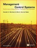 Management Control Systems : Performance Measurement, Evaluation and Incentives, Merchant, Kenneth A. and Van der Stede, Wim A., 0273708015