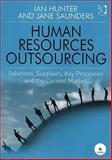 Human Resources Outsourcing : Solutions Suppliers Key Processes and the Current Market, Hunter, Ian and Saunders, Jane, 0566088010