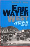 Erie Water West : A History of the Erie Canal, 1792-1854, Shaw, Ronald E., 0813108012