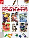 The Complete Guide to Painting Pictures from Photos, Susie Hodge, 0715328018