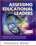 Assessing Educational Leaders : Evaluating Performance for Improved Individual and Organizational Results, Reeves, Douglas B., 076193801X