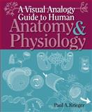 A Visual Analogy Guide to Anatomy and Physiology, Krieger, Paul A., 0895828014