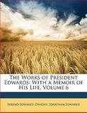 The Works of President Edwards, Jonathan Edwards and Sereno Edwards Dwight, 1142468011