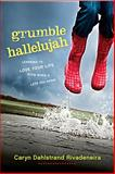 Grumble Hallelujah, Caryn Dahlstrand Rivadeneira, 1414338015