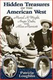 Hidden Treasures of the American West : Muriel H. Wright, Angie Debo, and Alice Marriott, Loughlin, Patricia, 082633802X