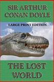 The Lost World - Large Print Edition, Arthur Conan Doyle, 1494288028