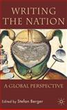Writing the Nation : A Global Perspective, Berger, Stefan, 023000802X