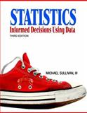 Statistics : Informed Decisions Using Data, Sullivan, Michael, 0321568028
