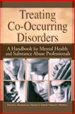 Treating Co-Occurring Disorders : A Handbook for Mental Health and Substance Abuse Professionals, Hendrickson, Edward L. and Schmal, Marilyn S., 0789018020