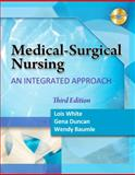 Medical Surgical Nursing : An Integrated Approach, White, Lois and Duncan, Gena, 1435488024
