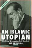 An Islamic Utopian : A Political Biography of Ali Shariati, Rahnema, Ali, 1780768028