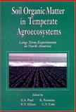 Soil Organic Matter in Temperate Agroecosystems : Long Term Experiments in North America, Paul, Eldor A. and Paustian, Keith A., 0849328020