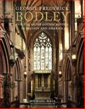George Frederick Bodley and the Later Gothic Revival in Britain and America, Hall, Michael, 0300208022