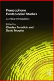Francophone Postcolonial Studies : A Critical Introduction, Charles Forsdick, David Murphy, 0340808020