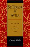 St. Teresa of Avila : Author of a Heroic Life, Slade, Carole, 0520088026