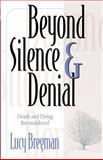 Beyond Silence and Denial : Death and Dying Reconsidered, Bregman, Lucy, 0664258026