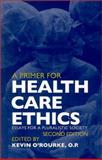 A Primer for Health Care Ethics, O'Rourke, Kevin D., 0878408029