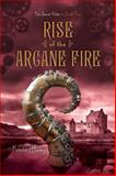 Rise of the Arcane Fire, Kristin Bailey, 1442468025